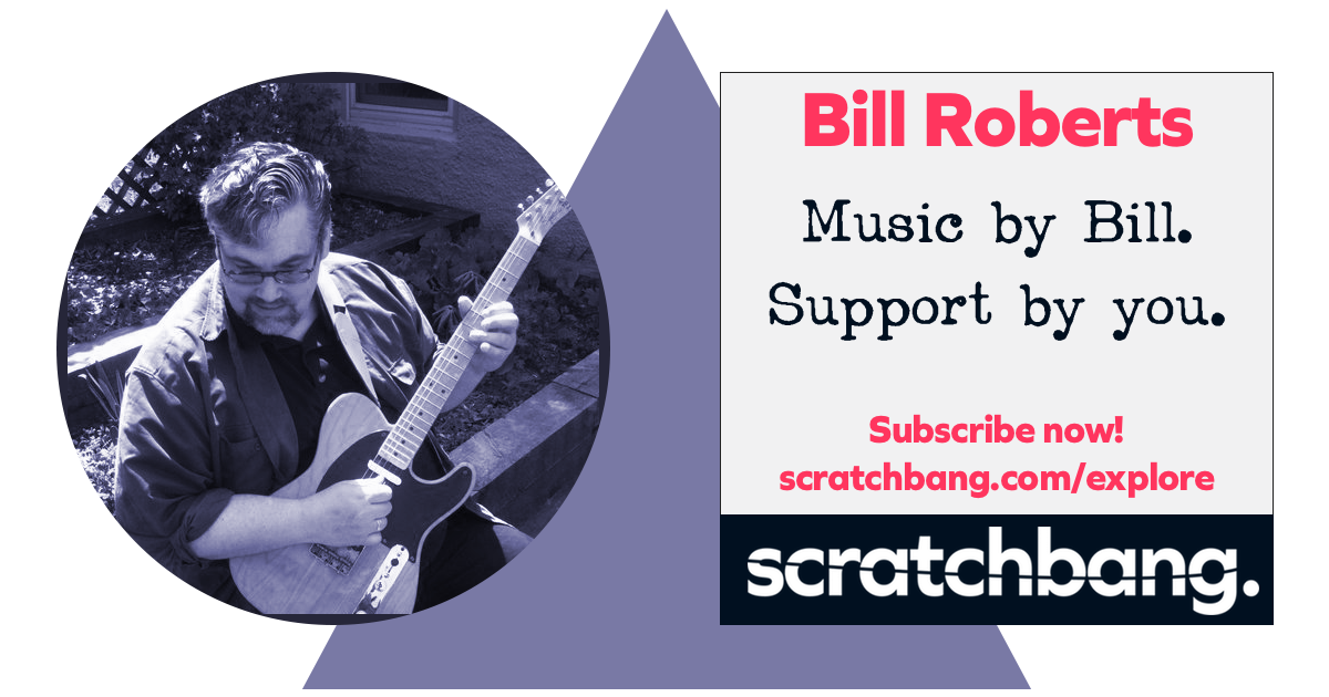 Bill Roberts, musician on ScratchBang. Music by Bill. Support by you. Subscribe now!